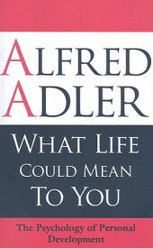 What Life Could Mean to You: The Psychology of Personal Development WHAT LIFE COULD MEAN TO YOU [ Alfred Adler ]