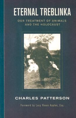 Eternal Treblinka: Our Treatment of Animals and the Holocaust ETERNAL TREBLINKA [ Charles Patterson ]