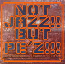 NOT JAZZ!! BUT PE'Z!!!〜10TH ANNIVERSARY TRIBUTE TO PE'Z〜