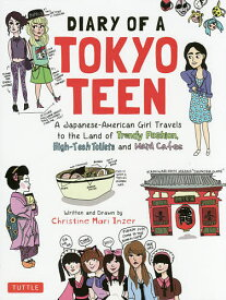 DIARY OF A TOKYO TEEN A Japanese‐American Girl Travels to the Land of Trendy Fashion,High‐Tech Toilets and Maid Cafes【1000円以上送料