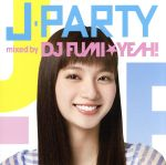 【中古】 J−PARTY mixed by DJ FUMI★YEAH! /DJ FUMI★YEAH!(MIX),クマムシ,ももいろクローバー,PASSPO☆,BENN 【中古】afb