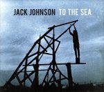 【中古】 【輸入盤】To the Sea /ジャック・ジョンソン 【中古】afb