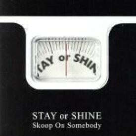 【中古】 STAY OR SHINE(初回生産限定盤)(DVD付) /Skoop On Somebody 【中古】afb