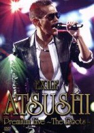 【中古】 EXILE ATSUSHI Premium Live〜The Roots〜 /ATSUSHI 【中古】afb