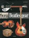 Beatles gear 写真でたどるビートルズと楽器・機材の物語1956〜1970/アンディ・バビアック/TonyBacon【2500円以上送料無料】