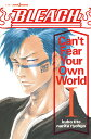 BLEACH Can't Fear Your Own World 1/久保帯人/成田良悟