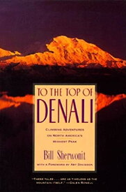 To the Top of Denali: Climbing Adventures on North America's Highest Peak 【中古】