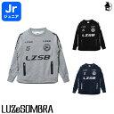 LUZ e SOMBRA/LUZeSOMBRA【ルースイソンブラ】Jr P100 ACTIVE SWEAT CREW TOP〈サッカー フットサル スウェット ジャージ ジュニア 子…