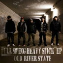 OLD RIVER STATE / FULL SWING HEAVY STICK EP