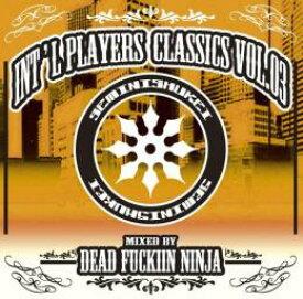 DEAD FUCKIN NINJA / INT'L PLAYERS CLASSICS VOL.03