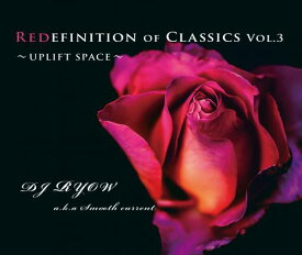 DJ Ryow a.k.a. Smooth Current / Redefinition Of Classics Vol.3 -UPLIFT SPACE-