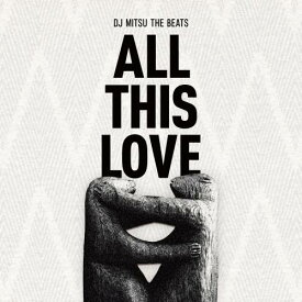 【予約】 DJ MITSU THE BEATS / ALL THIS LOVE (2/19)