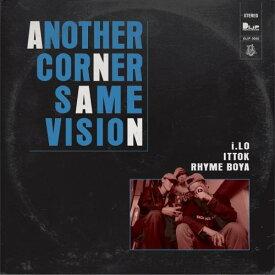 RHYME BOYA, i.LO, ITTOK / ANOTHER CORNER - SAME VISION [7inch]