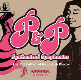 DJ KENTA / P&P Synthesized Symphonies -The Godfather of New York Disco-