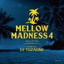DJ TOZAONE / Mellow Madness 4