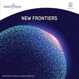 ヘミシンクCD New Frontiers (ニュー・フロンティア) 【正規品】  ※ 音楽療法CD Hemi-Sync モンロープロダクツ 【クーポン対象】【39ショップ】