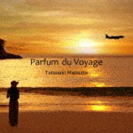 【ポイント10倍】Tetsuaki Matsuda/Parfum du Voyage[TMDC-1]【発売日】2017/3/3【CD】