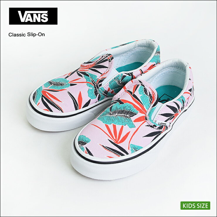 VANS KIDSバンズ キッズ【VN0A32QIMQM】KIDS CLASSIC SLIP-ON(Tropical Leaves) Pink Ladyバンズ キッズ クラシックスリッポントロピカルリーフ子供用スニーカー2017SP