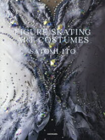 FIGURE SKATING ART COSTUMES 伊藤聡美/著