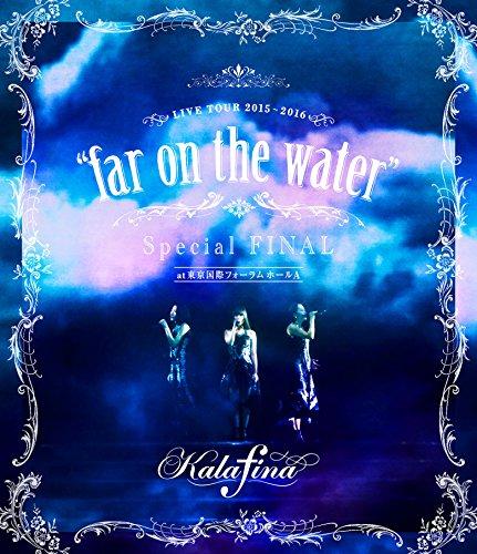"""【新品】 Kalafina LIVE TOUR 2015~2016 """"far on the water""""Special Final @東京国際フォーラムホールA [Blu-ray]"""