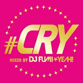 #CRY mixed by DJ FUMI★YEAH!【CD/邦楽ポップス/オムニバス(その他)】