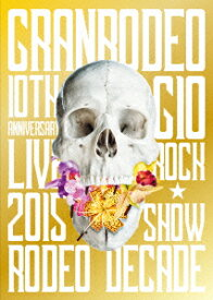 GRANRODEO 10th ANNIVERSARY LIVE 2015 G10 ROCK☆SHOW−RODEO DECADE−DVD