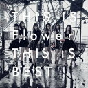 Flower/THIS IS Flower THIS IS BEST(2DVD付)