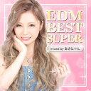 オムニバス/EDM BEST SUPER −mixed by あさにゃん−