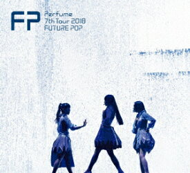 Perfume/Perfume 7th Tour 2018 「FUTURE POP」(初回限定盤)
