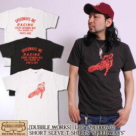DUBBLE WORKS 半袖Tシャツ SHORT SLEEVE PRINTED T-SHIRTS SPEEDWAYS [29133005-02] ダブルワークス ショートスリーブ プリント アメカジ メンズ 33005