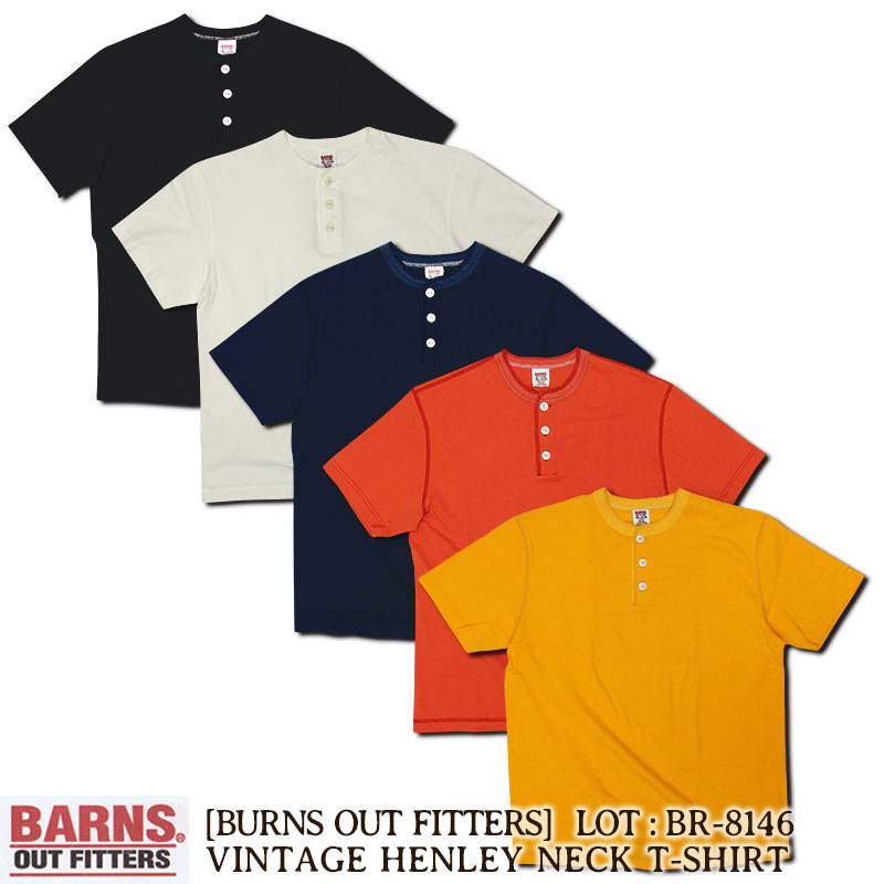 バーンズ BARNS OUT FITTERS 丸胴ヴィンテージ・ヘンリーネックTシャツ [BR-8146] 日本製 国産 半袖 Tシャツ ショートスリーブ 無地 アメカジ メンズ