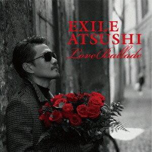 【送料無料】EXILE ATSUSHI/Love Ballade 【CD+Blu-ray】