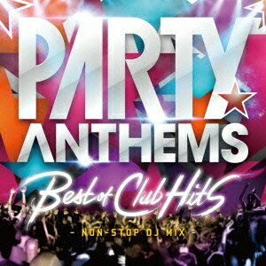 (V.A.)/Party Anthems -Best of Club Hits- 【CD】