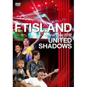 FTISLAND/Arena Tour 2017 - UNITED SHADOWS - 【DVD】