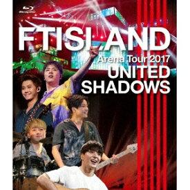 FTISLAND/Arena Tour 2017 - UNITED SHADOWS - 【Blu-ray】