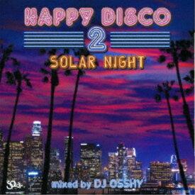 DJ OSSHY/ハッピー・ディスコ 2 〜ソラー・ナイト〜 【CD】