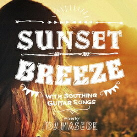 DJ HASEBE/SUNSET BREEZE WITH SOOTHING GUITAR SONGS mixed by DJ HASEBE 【CD】