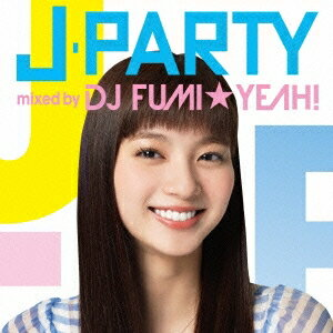 DJ FUMI★YEAH!/J-PARTY mixed by DJ FUMI★YEAH! 【CD】