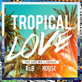 (V.A.)/TROPICAL LOVE THE BEST MIX of SUMMER R&B × HOUSE 【CD】