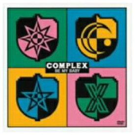 COMPLEX/COMPLEX BE MY BABY 【DVD】