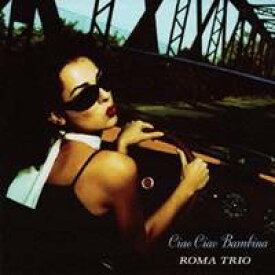 ローマ・トリオ/チャオ・チャオ・バンビーナ 【CD】