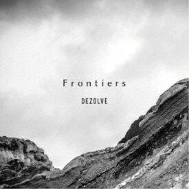 DEZOLVE/Frontiers 【CD】