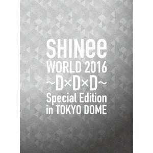 SHINee/SHINee WORLD 2016 〜D×D×D〜 Special Edition in TOKYO DOME (初回限定) 【Blu-ray】
