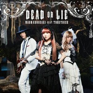 黒崎真音 feat.TRUSTRICK/DEAD OR LIE (初回限定) 【CD+Blu-ray】