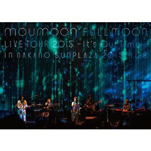 moumoon FULLMOON LIVE TOUR 2015 -It's Our Time- IN NAKANO SUNPLAZA 2015.9.28 【Blu-ray】