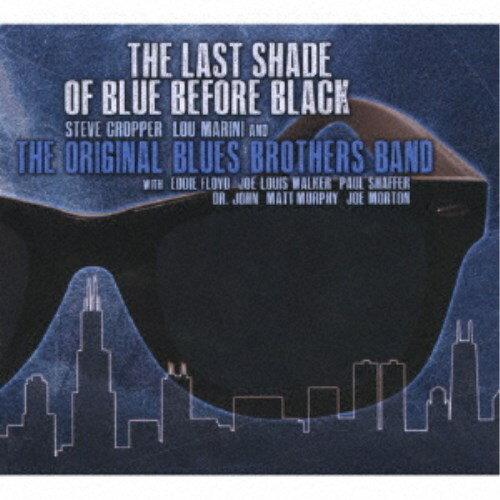 ジ・オリジナル・ブルース・ブラザーズ・バンド/ザ・ラスト・シェイド・オブ・ブルー・ビフォア・ブラック 【CD】