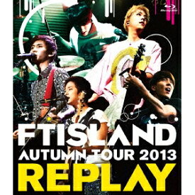 FTISLAND/AUTUMN TOUR 2013 REPLAY 【Blu-ray】
