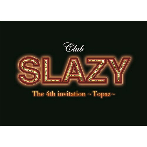 Club SLAZY The 4th invitation 〜Topaz〜 【DVD】