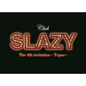 Club SLAZY The 4th invitation 〜Topaz〜 【DVD】