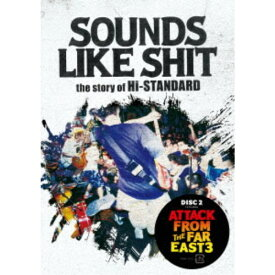 SOUNDS LIKE SHIT : the story of Hi-STANDARD /SOUNDS LIKE SHIT : the story of Hi-STANDARD / ATTACK FROM THE FAR EAST 3 【DVD】